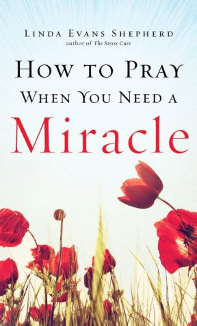 How to Pray When You Need a Miracle