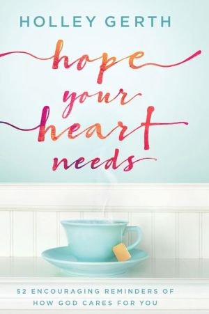Hope Your Heart Needs: 52 Encouraging Reminders of How God Cares for You