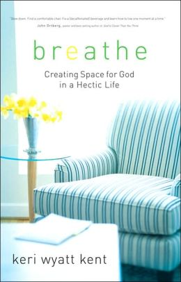 Breathe: Creating Space for God in a Hectic Life