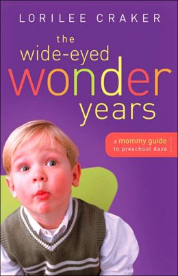 The Wide-Eyed Wonder Years: A Mommy Guide to Preschool Daze