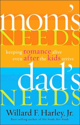 Mom's Needs, Dad's Needs: Keeping Romance Alive Even after the Kids Arrive