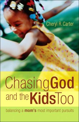 Chasing God and the Kids Too: Balancing a Mom's Most Important Pursuits