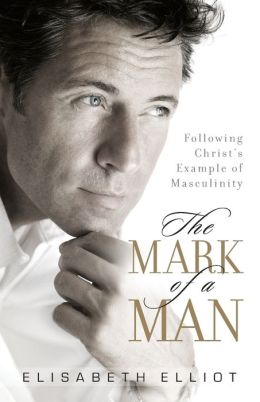 Mark of a Man, The: Following Christ's Example of Masculinity