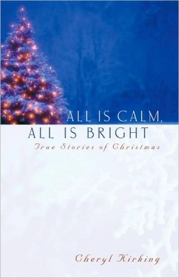 All Is Calm, All Is Bright: True Stories of Christmas