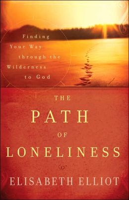 Path of Loneliness, The: Finding Your Way Through the Wilderness to God