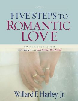 Five Steps to Romantic Love: A Workbook for Readers of Love Busters and His Needs, Her Needs