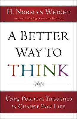Better Way to Think, A: Using Positive Thoughts to Change Your Life