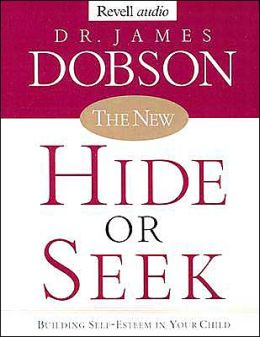 The New Hide or Seek: Building Self-Esteem in Your Child