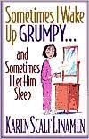 Sometimes I Wake Up Grumpy...and Sometimes I Let Him Sleep