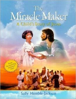 Miracle Maker: A Childs Story of Jesus