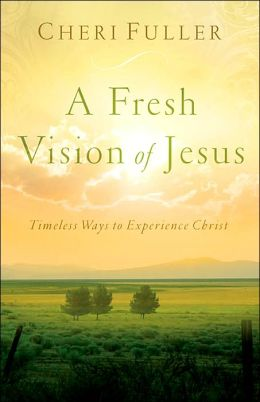 Fresh Vision of Jesus: Timeless Ways to Experience Christ