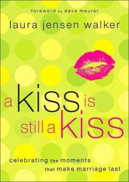 A Kiss Is Still a Kiss: Celebrating the Moments That Make Marriage Last