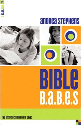 Bible B. A. B. E. S: The Inside Dish on Divine Divas