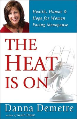 Heat Is on: Health, Humor and Hope for Women in Menopause