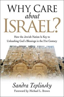 Why Care about Israel?: How the Jewish Nation Is Key to Unleashing God's Blessings in the 21st Century