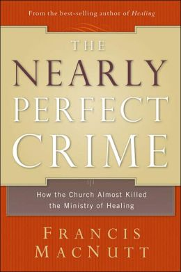 Nearly Perfect Crime: How the Church Almost Killed the Ministry of Healing
