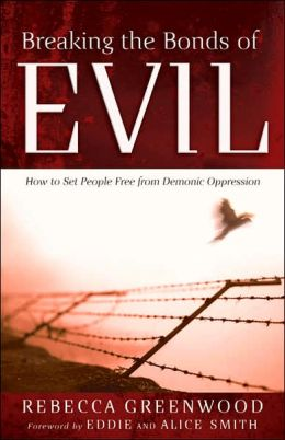 Breaking the Bonds of Evil: How to Set People Free from Demonic Oppression