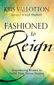 Book Cover Image. Title: Fashioned to Reign:  Empowering Women to Fulfill Their Divine Destiny, Author: Kris Vallotton