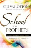 Book Cover Image. Title: School of the Prophets:  Advanced Training for Prophetic Ministry, Author: Kris Vallotton