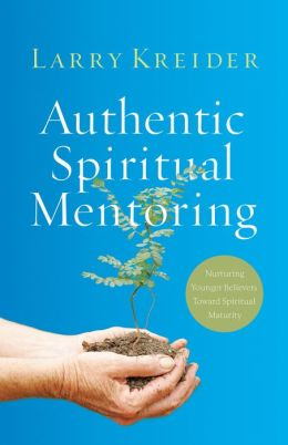 Authentic Spiritual Mentoring: Nurturing Believers Toward Spiritual Maturity