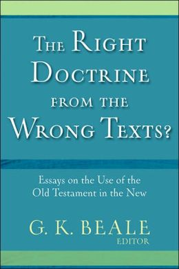 Right Doctrine from the Wrong Texts?, The: Essays on the Use of the Old Testament in the New