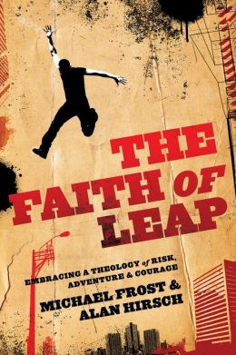 Faith of Leap, The: Embracing a Theology of Risk, Adventure & Courage