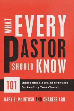 What Every Pastor Should Know: 101 Indispensable Rules of Thumb for Leading Your Church