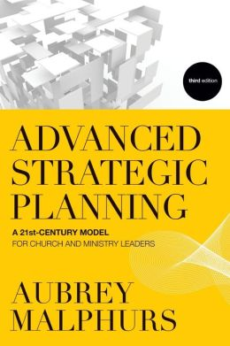 Advanced Strategic Planning: A 21st-Century Model for Church and Ministry Leaders