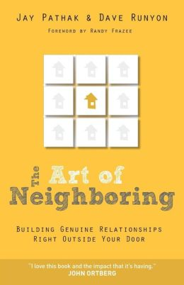 Art of Neighboring, The: Building Genuine Relationships Right Outside Your Door