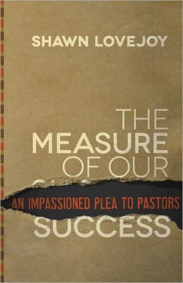 Measure of Our Success, The: An Impassioned Plea to Pastors