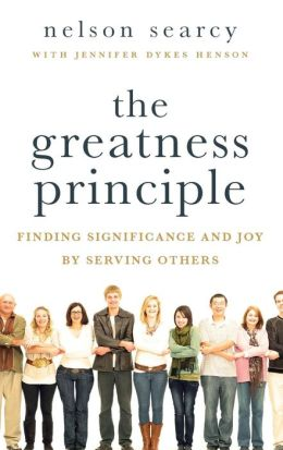 Greatness Principle, The: Finding Significance and Joy by Serving Others