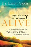 Book Cover Image. Title: Fully Alive:  A Biblical Vision of Gender That Frees Men and Women to Live Beyond Stereotypes, Author: Dr. Larry Crabb