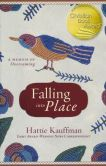 Book Cover Image. Title: Falling into Place:  A Memoir of Overcoming, Author: Hattie Kauffman
