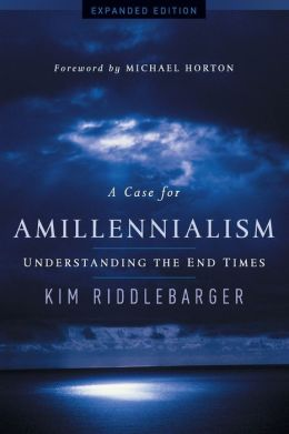 Case for Amillennialism, A: Understanding the End Times