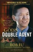 Book Cover Image. Title: God's Double Agent:  The True Story of a Chinese Christian's Fight for Freedom, Author: Bob Fu