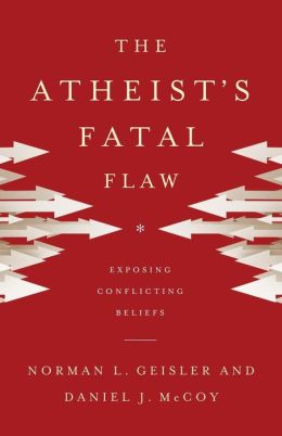 Atheist's Fatal Flaw, The: Exposing Conflicting Beliefs