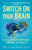Book Cover Image. Title: Switch on Your Brain:  The Key to Peak Happiness, Thinking, and Health, Author: Dr Caroline Leaf
