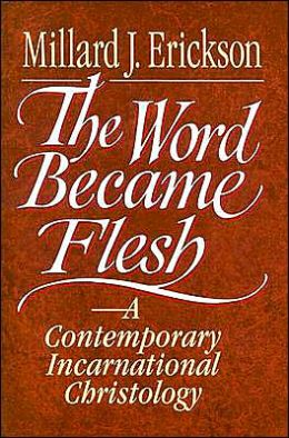 Word Became Flesh, The: A Contemporary Incarnational Christology