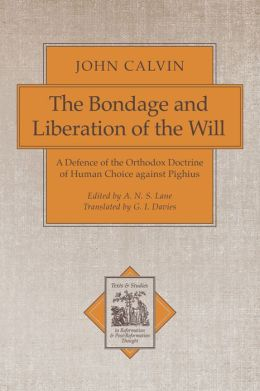 Bondage and Liberation of the Will, The: A Defence of the Orthodox Doctrine of Human Choice against Pighius