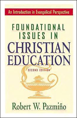 Foundational Issues in Christian Education,: An Introduction in Evangelical Perspective