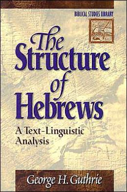 The Structure of Hebrews: A Text-Linguistic Analysis