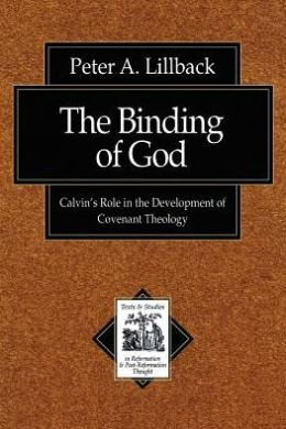 Binding of God, The: Calvin's Role in the Development of Covenant Theology