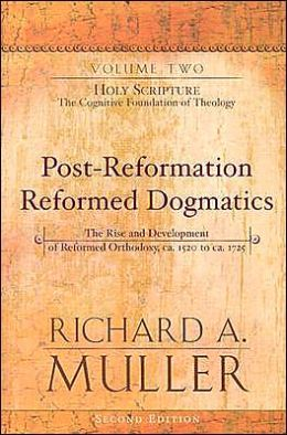 Post-Reformation Reformed Dogmatics: Holy Scripture: The Cognitive Foundation of Theology