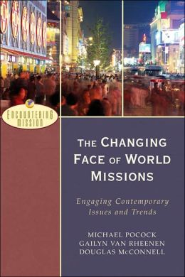 Changing Face of World Missions, The: Engaging Contemporary Issues and Trends