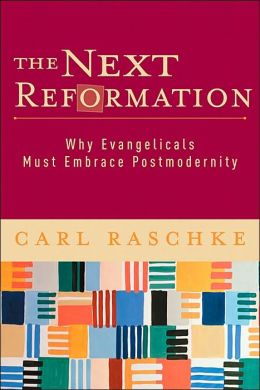 Next Reformation, The: Why Evangelicals Must Embrace Postmodernity