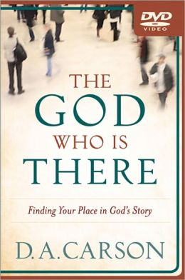 The God Who Is There : Finding Your Place in God's Story