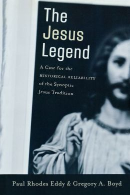 Jesus Legend, The: A Case for the Historical Reliability of the Synoptic Jesus Tradition