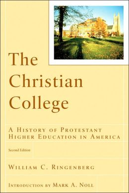 Christian College, The: A History of Protestant Higher Education in America