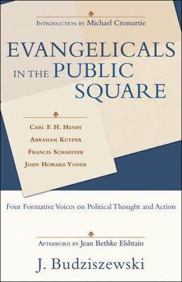 Evangelicals in the Public Square: Four Formative Voices on Political Thought and Action