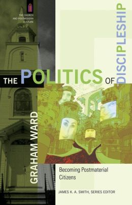 Politics of Discipleship, The: Becoming Postmaterial Citizens